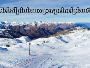 Sci Alpinismo per principianti, come iniziare in tutta sicurezza